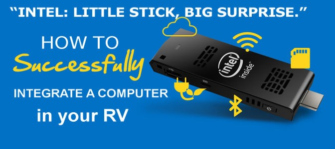 """Intel: Little Stick, Big Surprise."" How To Successfully Integrate A Computer In Your RV"