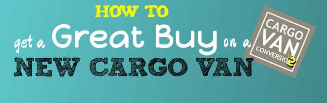 How To Get A Great Buy On A New Cargo Van!