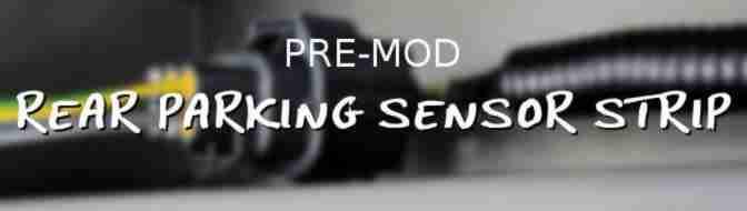 Pre-Mod: Rear Parking Sensor Strip
